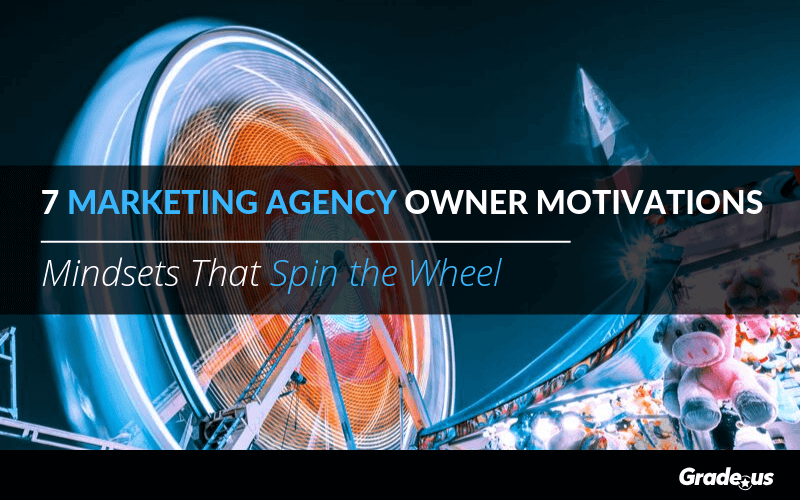 7 Marketing Agency Owner Motivations: Mindsets That Spin the Wheel